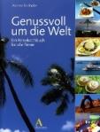 """Buchtipp """"Genussvoll um die Welt, ein Reisekochbuch für alle Sinne"""